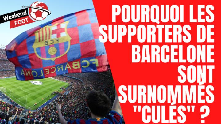 """Pourquoi les supporters de Barcelone sont surnommés """"Culés"""" ?"""